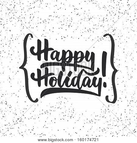 Happy holiday - lettering Christmas and New Year holiday calligraphy phrase isolated on the background with braces. Fun brush ink typography for photo overlays, t-shirt print, flyer, poster design.