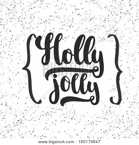 Holly jolly - lettering Christmas and New Year holiday calligraphy phrase isolated on the background. Fun brush ink typography for photo overlays, t-shirt print, flyer, poster design