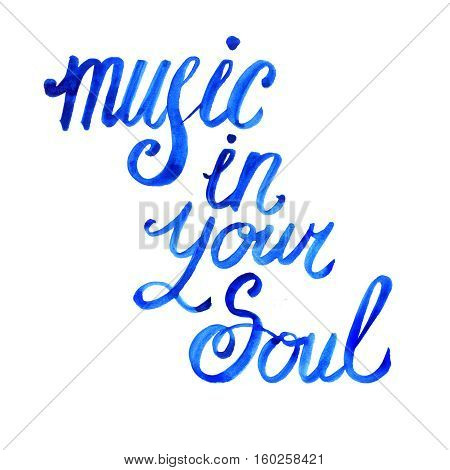 Illustration of a watercolor music in your soul lettering on white background