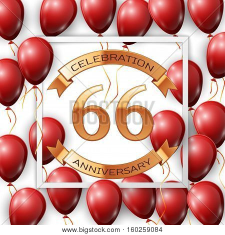 Realistic red balloons with ribbon in centre golden text sixty six years anniversary celebration with ribbons in white square frame over white background. Vector illustration