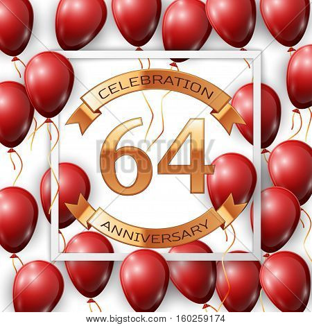 Realistic red balloons with ribbon in centre golden text sixty four years anniversary celebration with ribbons in white square frame over white background. Vector illustration