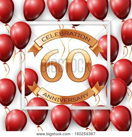 Realistic red balloons with ribbon in centre golden text sixty years anniversary celebration with ribbons in white square frame over white background. Vector illustration