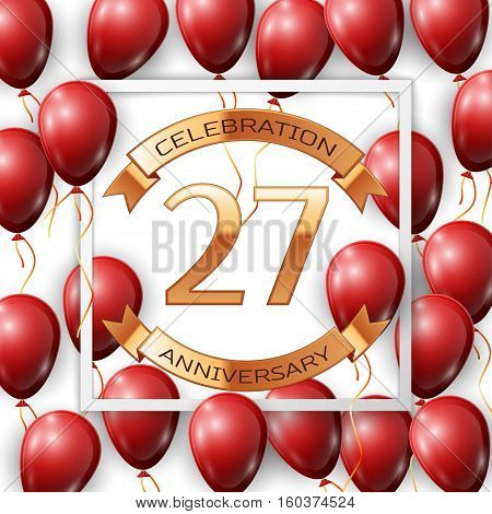 Realistic red balloons with ribbon in centre golden text twenty seven years anniversary celebration with ribbons in white square frame over white background. Vector illustration