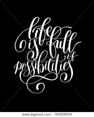 Life is Full of Possibilities Inspirational Quote in English, Hand drawn Text Vector Illustration, Decorative Design Words in Curly Fonts. Great design for greeting card or a print. Isolated on white