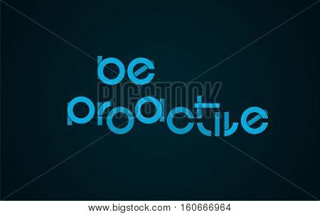 Be Proactive slogan text. Positive motivational attitude. Business leadership proactive behaviour approach. Vector illustration.