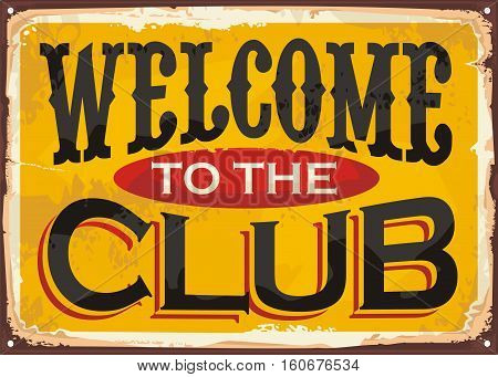 Welcome to the club retro tin sign graphic template on old rusty yellow background. Vector design illustration.