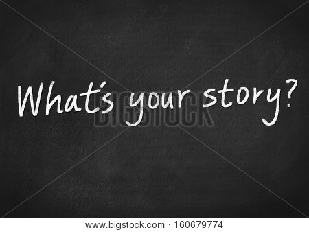 what's your story? text on blackboard background