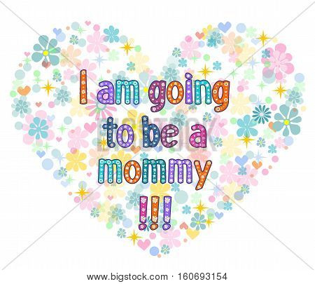 I am going to be a mommy - typography Hand lettering card . Word in flowers. Stock vector illustration