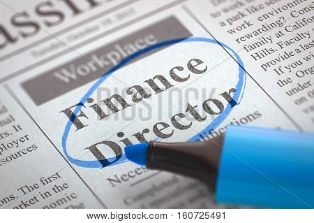 Finance Director - Jobs in Newspaper, Circled with a Blue Highlighter. Blurred Image with Selective focus. Concept of Recruitment. 3D Render.
