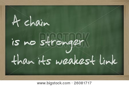 """  A Chain Is No Stronger Than Its Weakest Link "" Written On A Blackboard"