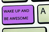 Word Writing Text Wake Up And Be Awesome. Business Concept For Rise Up And Shine Start The Day Right poster