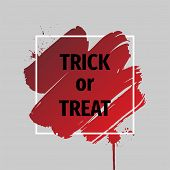Trick Or Treat.abstract Grunge Background Template. Bloody Brush Stroke Over Square Frame.dripping B poster