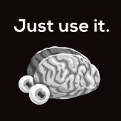 Just Use It. Funny Motivation Poster With Comic Human Brain. poster