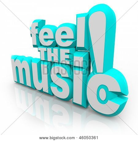 The words Feel the Music! in 3D letters to symbolize dancing and feeling the rhythm of songs or sounds to get excited and have fun at a party or special event