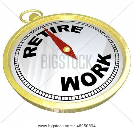 A gold compass with the words Retirement and Work, with the red needle pointing to retire, representing the direction and advice to end a career and begin living the good life