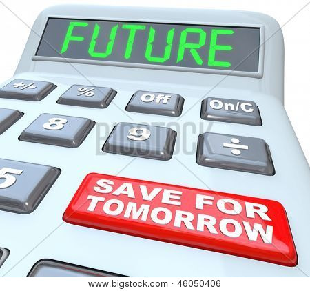 A plastic calculator features the word Future in green letters on its digital display and a red button reads Save for Tomorrow to encourage you to put money away for retirement or upcoming needs
