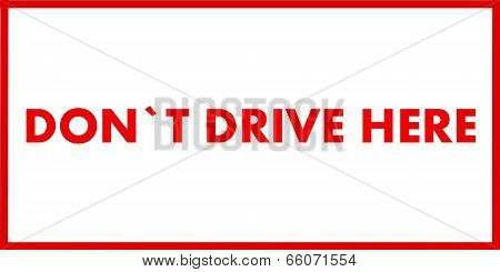 Do Not Drive Here Inscription  Isolated On White Background