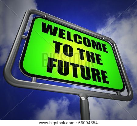 Welcome To The Future Signpost Indicates Imminent Arrival Of Tim
