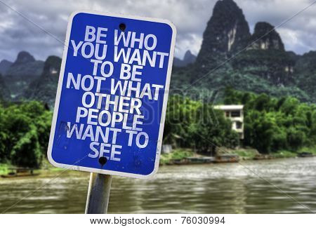 Be Who You Want To Be Not What Other People Want To See sign with a forest background