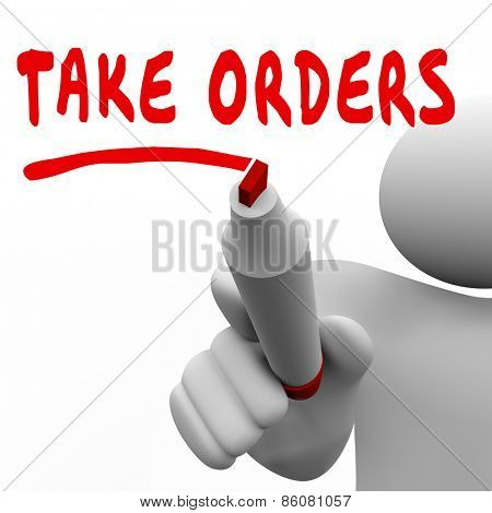 Taking Orders words written by man with a red marker or pen to illustrate sales and client fulfillment by support or service staff or workers