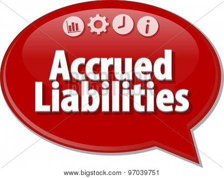 Speech bubble dialog illustration of business term saying Accrued liabilities