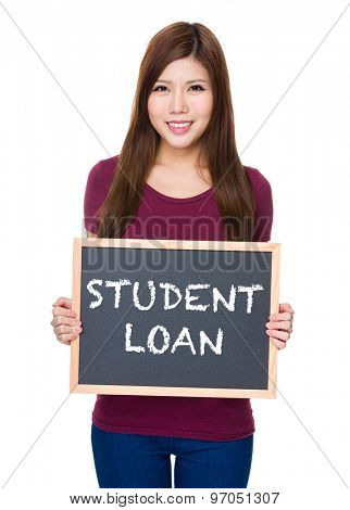 Woman hold with blackboard showing showing phrase of student loan