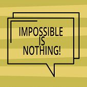 Text Sign Showing Impossible Is Nothing. Conceptual Photo Something Which Is Very Difficult To Accom poster