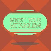 Handwriting Text Boost Your Metabolism. Concept Meaning Speeding Up The Breakdown Of Food Calorie In poster