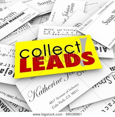 Collect Leads words on a pile of business cards from new customers and prospects