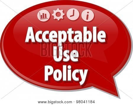 Speech bubble dialog illustration of business term saying Acceptable Use Policy
