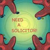 Handwriting Text Need A Solicitor. Concept Meaning Legal Practitioner Who Deals With Most Of Legal M poster