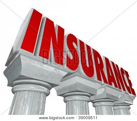 The word Insurance in marble letters on stone columns to symbolize safety and security, protection and prevention from risk