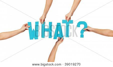 Turquoise blue alphabet lettering spelling WHAT held up over a white background by female hands