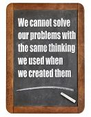 image of albert einstein  - We cannot solve our problems with the same thinking we used when we created them  - JPG