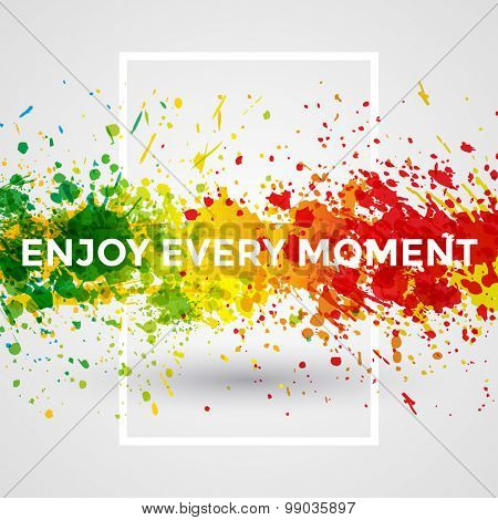 Motivation bright Paint Splashes vector Watercolor Poster. Inspiration text. Quote Typographic. Poster Template. Vector Design Illustration. Enjoy Every Moment