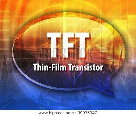 Speech bubble illustration of information technology acronym abbreviation term definition TFT Thin Film Transistor