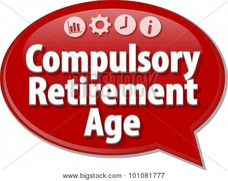 Speech bubble dialog illustration of business term saying Compulsory Retirement Age