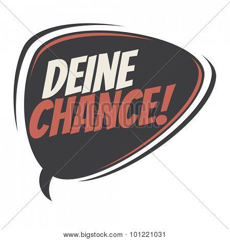 german retro speech bubble that means your chance