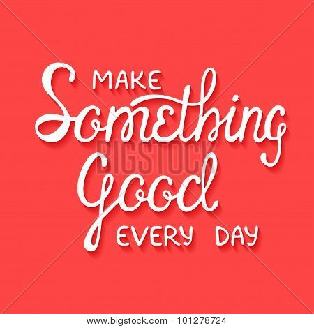 Make Something Good Every Day With Shadows On Red Background