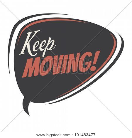 keep moving retro speech bubble