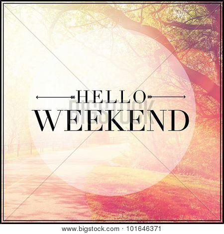 Inspirational Typographic Quote - Hello Weekend