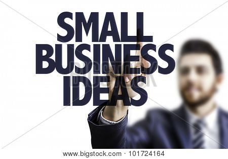 Business man pointing the text: Small Business Ideas