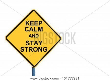 Yellow Roadsign With Keep Calm And Stay Strong Message