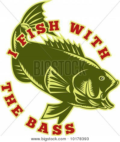 I fish with the bass