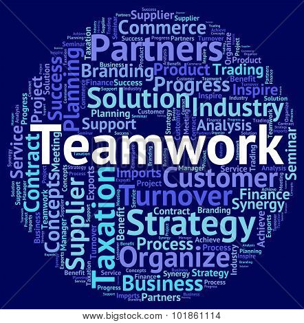 Teamwork Word Shows Organization Cooperation And Together