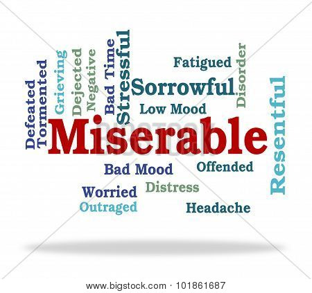 Miserable Word Represents Grief Stricken And Desolate