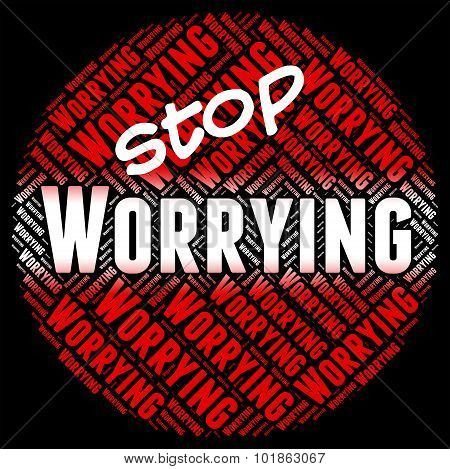 Stop Worrying Represents Ill At Ease And Forbidden