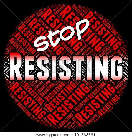 Stop Resisting Represents Danger Stopping And Restriction