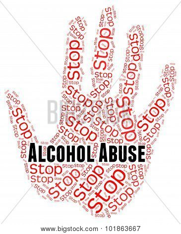 Stop Alcohol Abuse Shows Treat Badly And Abused