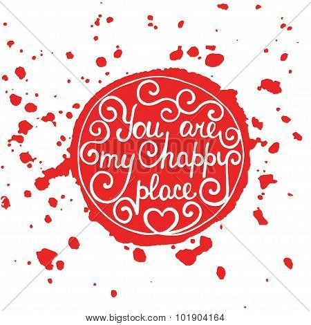 You Are My Happy Place In Circle On Splash Red Background